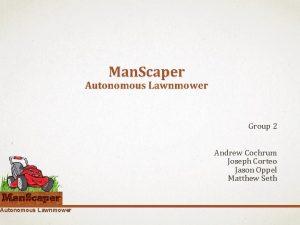 Autonomous Lawnmower Man Scaper Autonomous Lawnmower Group 2
