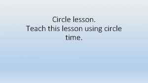 Circle lesson Teach this lesson using circle time