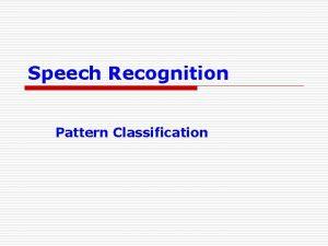 Speech Recognition Pattern Classification Pattern Classification u Introduction