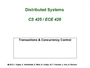 Distributed Systems CS 425 ECE 428 Transactions Concurrency