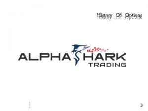 History Of Options The History of Options The