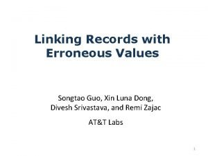 Linking Records with Erroneous Values Songtao Guo Xin