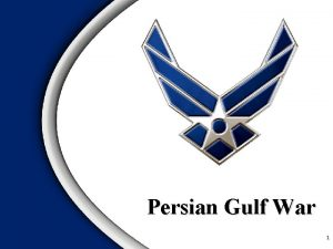 Persian Gulf War 1 Objective Comprehend the key