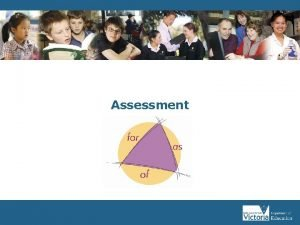 Assessment What is assessment Assessment is the ongoing