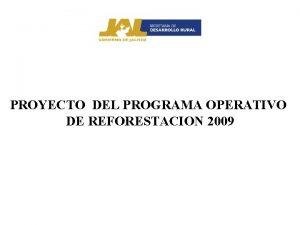 PROYECTO DEL PROGRAMA OPERATIVO DE REFORESTACION 2009 REQUERIMIENTOS