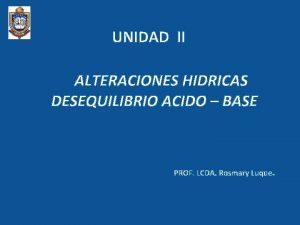 UNIDAD II ALTERACIONES HIDRICAS DESEQUILIBRIO ACIDO BASE PROF