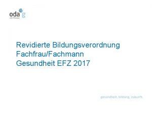Revidierte Bildungsverordnung FachfrauFachmann Gesundheit EFZ 2017 Gesetzliche Grundlagen