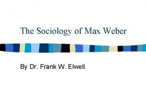 The Sociology of Max Weber By Dr Frank