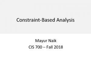 ConstraintBased Analysis Mayur Naik CIS 700 Fall 2018