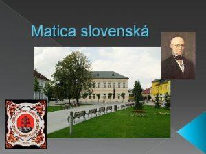 Matica slovensk Matica slovensk je celonrodn slovensk kultrna