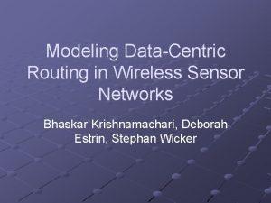 Modeling DataCentric Routing in Wireless Sensor Networks Bhaskar