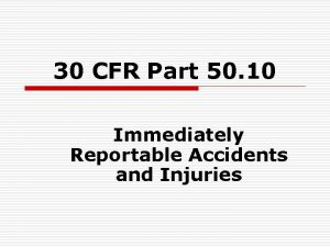30 CFR Part 50 10 Immediately Reportable Accidents