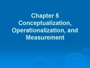 Chapter 5 Conceptualization Operationalization and Measurement Measurement meaning
