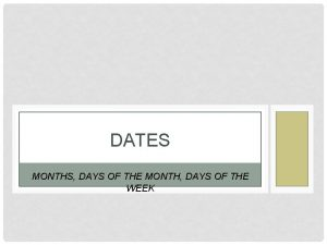 DATES MONTHS DAYS OF THE MONTH DAYS OF