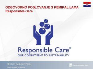 ODGOVORNO POSLOVANJE S KEMIKALIJAMA Responsible Care SEKTOR ZA