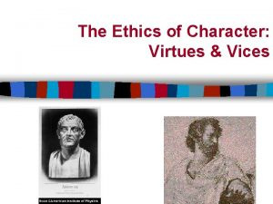The Ethics of Character Virtues Vices Basic Socratic