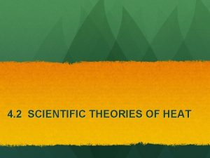4 2 SCIENTIFIC THEORIES OF HEAT Early Theories