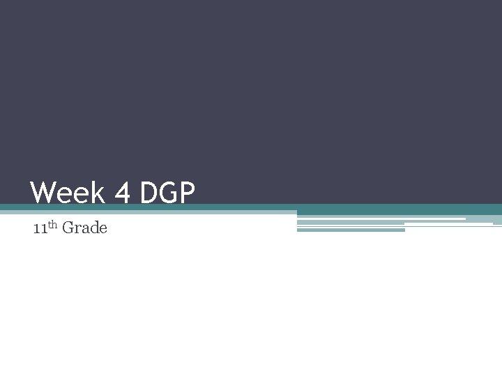 Week 4 DGP 11 th Grade Monday Parts