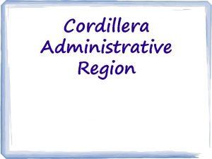 Cordillera Administrative Region Island group Luzon Regional center