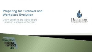 Preparing for Turnover and Workplace Evolution Cheryl Bendtsen