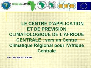LE CENTRE DAPPLICATION ET DE PREVISION CLIMATOLOGIQUE DE