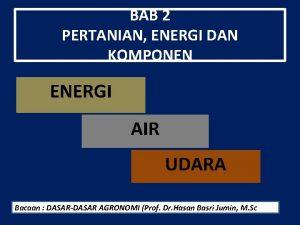 BAB 2 PERTANIAN ENERGI DAN KOMPONEN ENERGI AIR