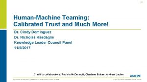 1 HumanMachine Teaming Calibrated Trust and Much More