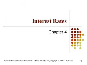 Interest Rates Chapter 4 Fundamentals of Futures and