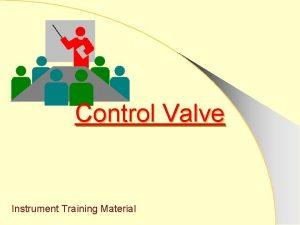 Control Valve Instrument Training Material Control Valve Final