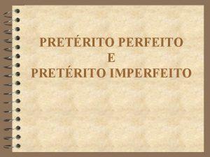 PRETRITO PERFEITO E PRETRITO IMPERFEITO PRETRITO PERFEITO E