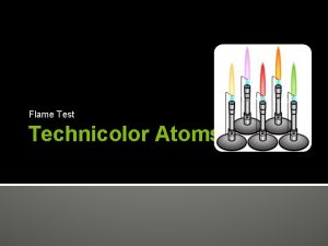 Flame Test Technicolor Atoms Flame Test According to