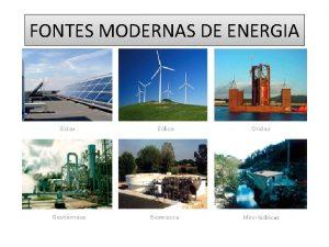 FONTES MODERNAS DE ENERGIA Energia Qualquer tipo de