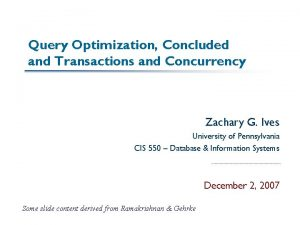 Query Optimization Concluded and Transactions and Concurrency Zachary