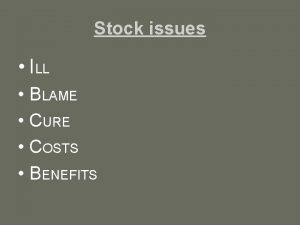 Stock issues ILL BLAME CURE COSTS BENEFITS Stock
