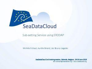 Subsetting Service using ERDDAP Michle Fichaut Aurlie Briand