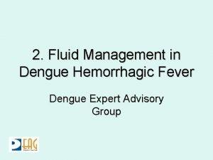 2 Fluid Management in Dengue Hemorrhagic Fever Dengue