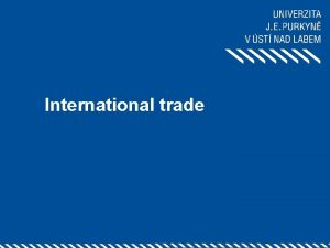 International trade 1 What is international trade and