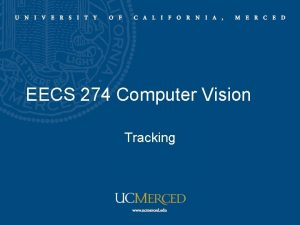 EECS 274 Computer Vision Tracking Tracking Motivation Obtain
