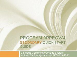 1 PROGRAM APPROVAL SECONDARY QUICK START GUIDE Colorado
