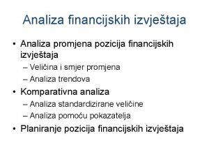 Analiza financijskih izvjetaja Analiza promjena pozicija financijskih izvjetaja