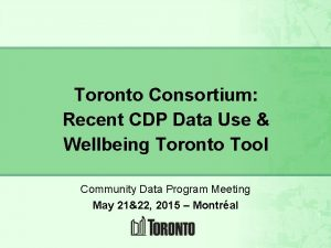 Toronto Consortium Recent CDP Data Use Wellbeing Toronto