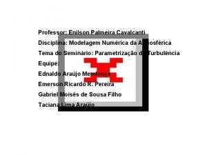 Professor Enilson Palmeira Cavalcanti Disciplina Modelagem Numrica da