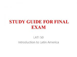 STUDY GUIDE FOR FINAL EXAM LATI 50 Introduction