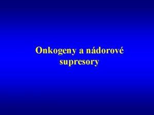 Onkogeny a ndorov supresory Historie 1911 Rous penosn