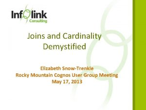 Joins and Cardinality Demystified Elizabeth SnowTrenkle Rocky Mountain