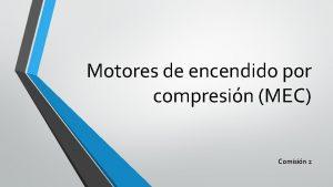 Motores de encendido por compresin MEC Comisin 2