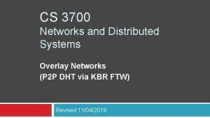 CS 3700 Networks and Distributed Systems Overlay Networks