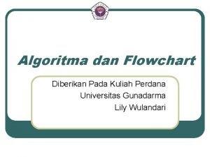 Algoritma dan Flowchart Diberikan Pada Kuliah Perdana Universitas