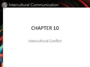 CHAPTER 10 Intercultural Conflict Intercultural Conflict Defined as