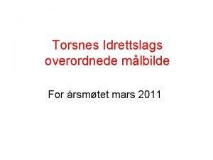 Torsnes Idrettslags overordnede mlbilde For rsmtet mars 2011